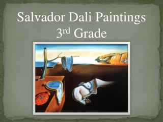 Salvador Dali Paintings 3 rd  Grade