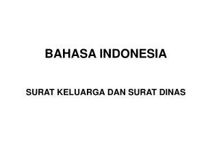 BAHASA INDONESIA SURAT KELUARGA DAN SURAT DINAS