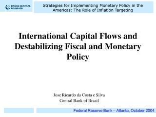 International Capital Flows and Destabilizing Fiscal and Monetary Policy