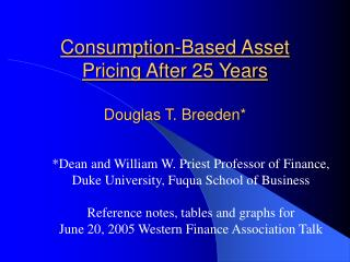 Consumption-Based Asset Pricing After 25 Years Douglas T. Breeden*