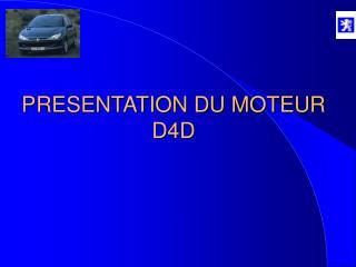 PRESENTATION DU MOTEUR D4D