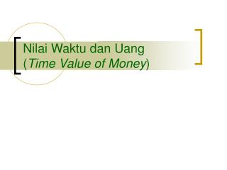 Nilai Waktu dan Uang ( Time Value of Money )