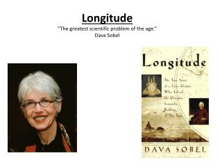 "Longitude ""The greatest scientific problem of the age."" Dava Sobel"