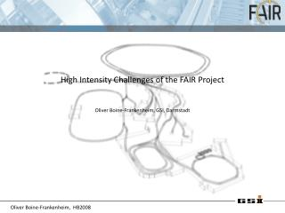 High Intensity Challenges of the FAIR Project Oliver Boine-Frankenheim, GSI, Darmstadt