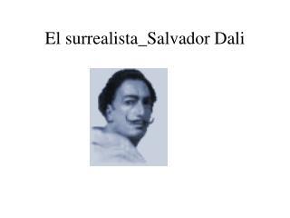 El surrealista_Salvador Dal i
