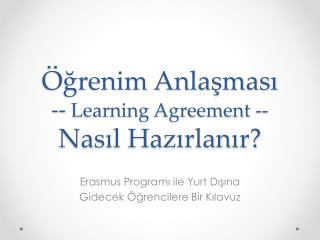 �?renim Anla?mas? --  Learning Agreement  --  Nas?l Haz?rlan?r?