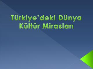Türkiye'deki Dünya Kültür Mirasları