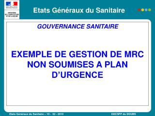 GOUVERNANCE SANITAIRE  EXEMPLE DE GESTION DE MRC NON SOUMISES A PLAN D'URGENCE