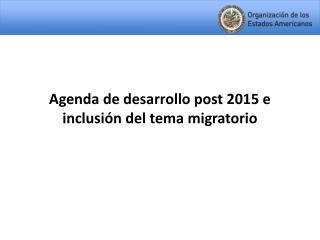 Agenda de desarrollo post 2015 e inclusión del tema migratorio