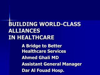 BUILDING WORLD-CLASS ALLIANCES IN HEALTHCARE