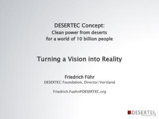 Friedrich Führ DESERTEC Foundation, Director/Vorstand Friedrich.Fuehr@DESERTEC