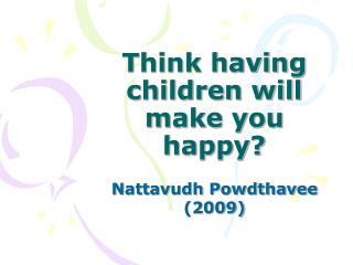Think having children will make you happy