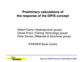 Preliminary calculations of the response of the DIFIS concept