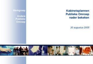 Kabinetsplannen  Publieke Omroep  nader bekeken 30 augustus 2005