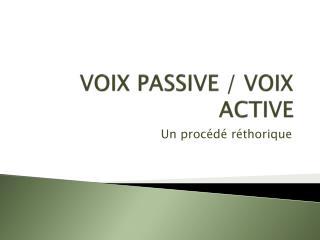 VOIX PASSIVE /  VOIX  ACTIVE