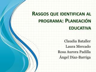Rasgos que identifican al programa: Planeación educativa