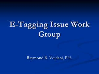 E-Tagging Issue Work Group