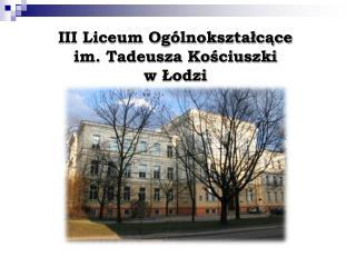 III Liceum Ogólnokształcące im. Tadeusza Kościuszki w Łodzi