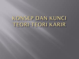 KONSEP DAN KUNCI TEORI-TEORI KARIR