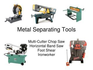 Metal Separating Tools