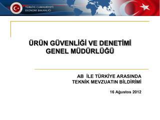 AB  İLE TÜRKİYE ARASINDA  TEKNİK MEVZUATIN BİLDİRİMİ 16 Ağustos 2012