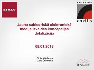 Jauna sabiedriskā elektroniskā medija izveides koncepcijas detalizācija 08.01.2013