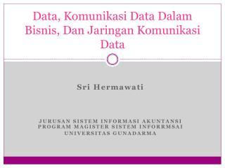 Data,  Komunikasi  Data  Dalam Bisnis , Dan  Jaringan Komunikasi  Data