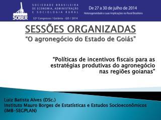 """SESSÕES ORGANIZADAS """"O agronegócio do Estado de Goiás"""""""