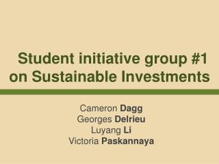 Student initiative g roup  # 1  on Sustainable  I nvestments