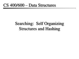 Searching:  Self Organizing Structures and Hashing