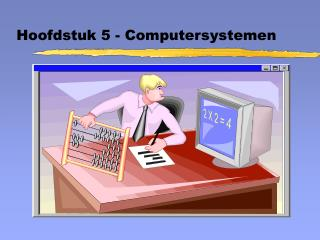 Hoofdstuk 5 - Computersystemen