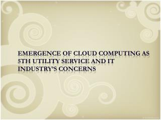 Emergence of Cloud Computing as 5th Utility Service and IT Industry's Concerns