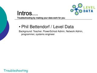 Intros…  Troubleshooting by making your data work for you