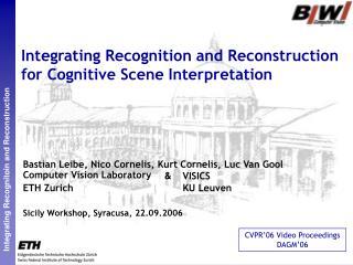 Integrating Recognition and Reconstruction for Cognitive Scene Interpretation