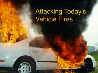 Attacking Today's Vehicle Fires