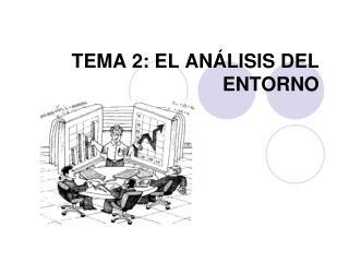 TEMA 2: EL ANÁLISIS DEL ENTORNO