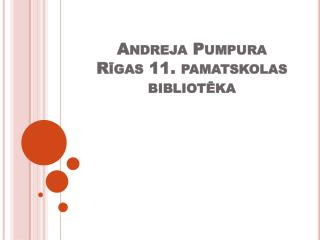 Andreja Pumpura  Rīgas 11. pamatskolas bibliotēka