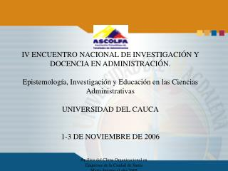 IV ENCUENTRO NACIONAL DE INVESTIGACIÓN Y DOCENCIA EN ADMINISTRACIÓN.