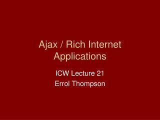 Ajax / Rich Internet Applications