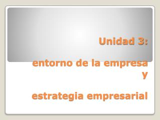 Unidad 3:  entorno de la empresa      y  estrategia empresarial