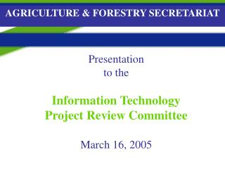 Presentation  to the Information Technology Project Review Committee March 16, 2005