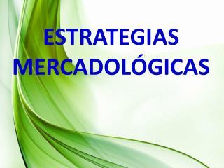ESTRATEGIAS MERCADOLÓGICAS
