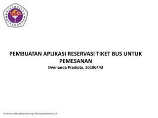 PEMBUATAN APLIKASI RESERVASI TIKET BUS UNTUK PEMESANAN Dwinanda Pradipta. 10106443