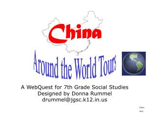 China A WebQuest for 7th Grade Social Studies Designed by Donna Rummel drummel@jgsc.k12