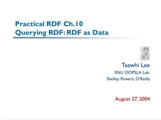 Practical RDF Ch.10 Querying RDF: RDF as Data