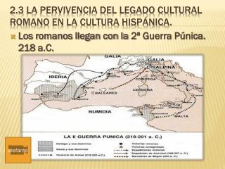 2.3  la PERVIVENCIA DEL LEGADO CULTURAL ROMANO EN LA CULTURA HISPÁNICA.