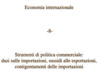 Economia internazionale  -8- Strumenti di politica commerciale: