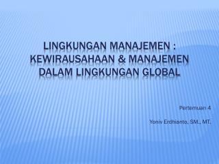LINGKUNGAN MANAJEMEN :  Kewirausahaan  & MANAJEMEN DALAM  Lingkungan  Global