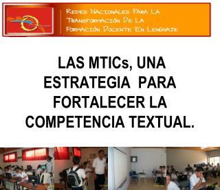 LAS MTICs, UNA ESTRATEGIA  PARA    FORTALECER LA COMPETENCIA TEXTUAL.