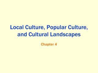 Local Culture, Popular Culture, and Cultural Landscapes